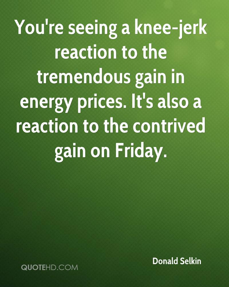 You're seeing a knee-jerk reaction to the tremendous gain in energy prices. It's also a reaction to the contrived gain on Friday.
