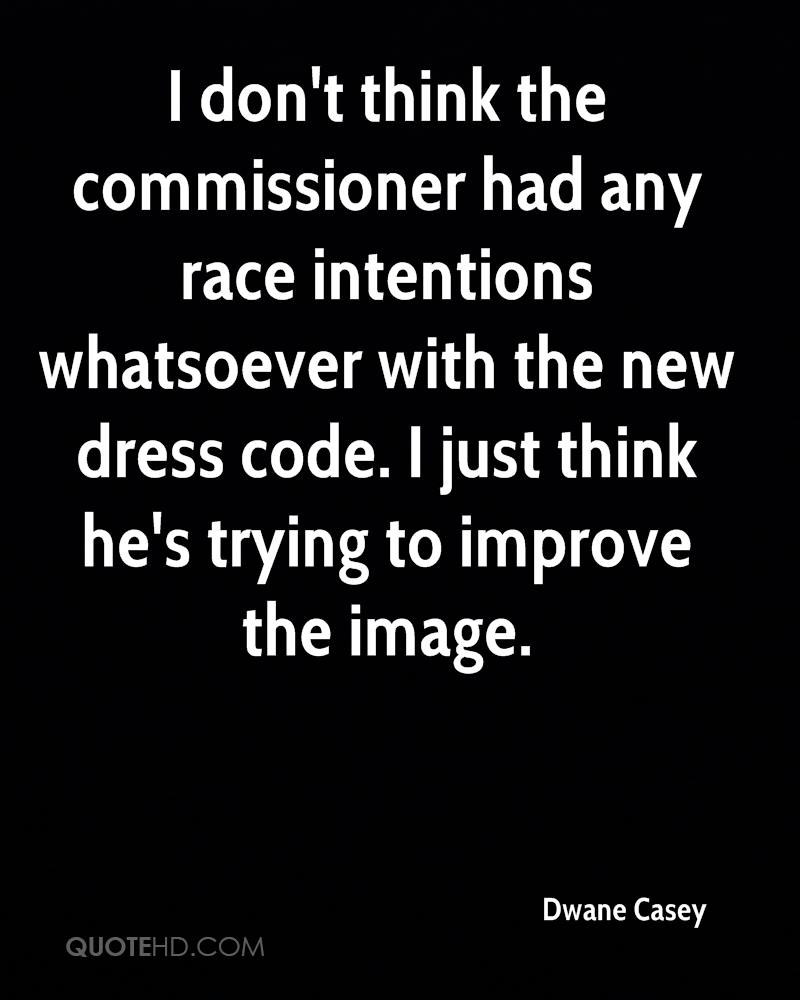 I don't think the commissioner had any race intentions whatsoever with the new dress code. I just think he's trying to improve the image.