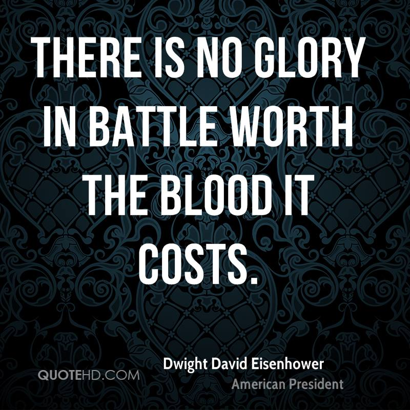 There is no glory in battle worth the blood it costs.