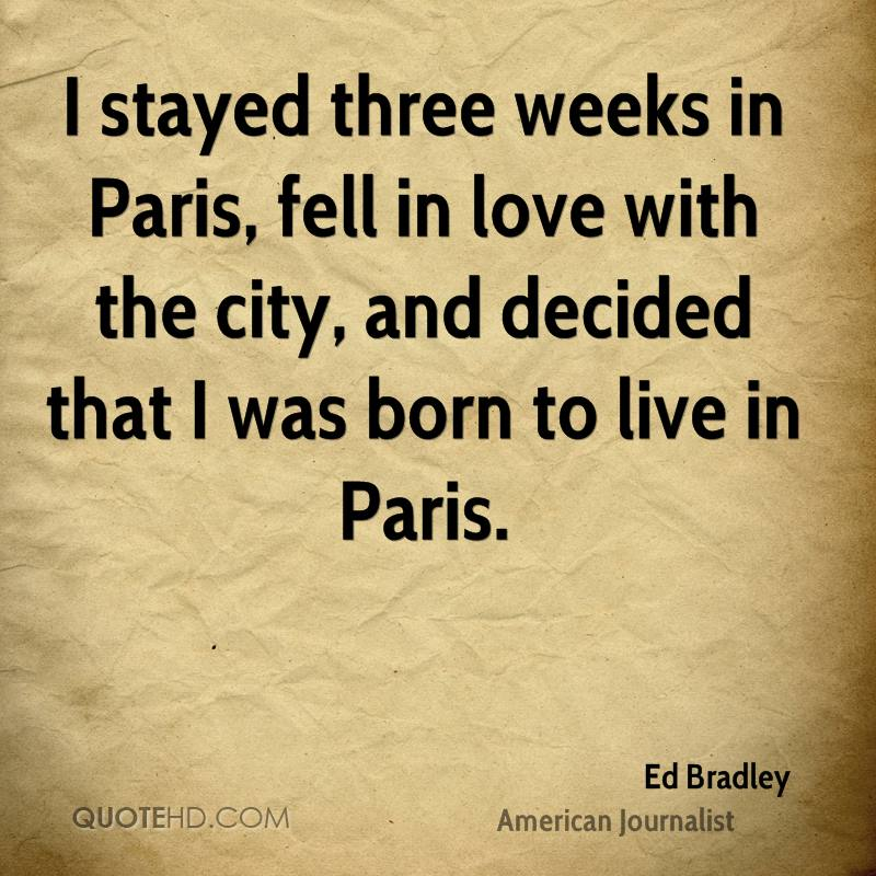 I stayed three weeks in Paris, fell in love with the city, and decided that I was born to live in Paris.