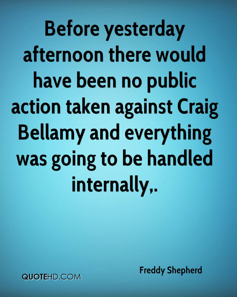 Before yesterday afternoon there would have been no public action taken against Craig Bellamy and everything was going to be handled internally.