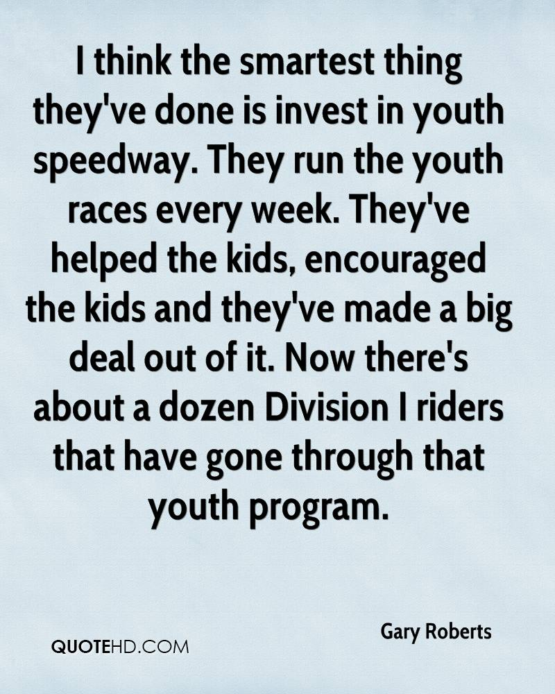I think the smartest thing they've done is invest in youth speedway. They run the youth races every week. They've helped the kids, encouraged the kids and they've made a big deal out of it. Now there's about a dozen Division I riders that have gone through that youth program.