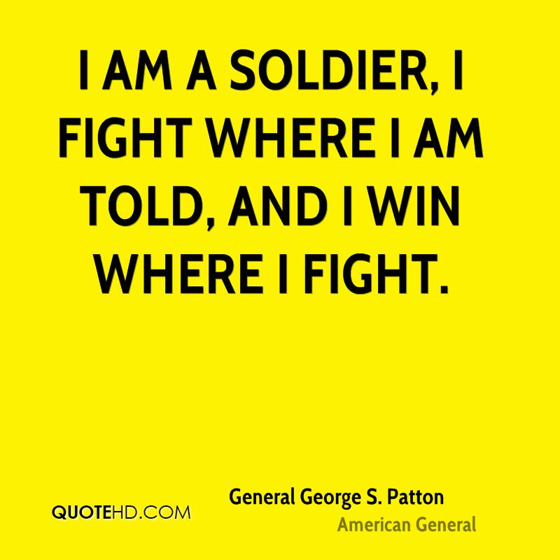I am a soldier, I fight where I am told, and I win where I fight.