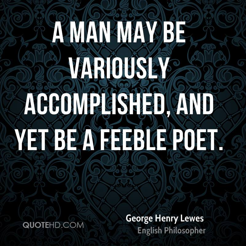 A man may be variously accomplished, and yet be a feeble poet.