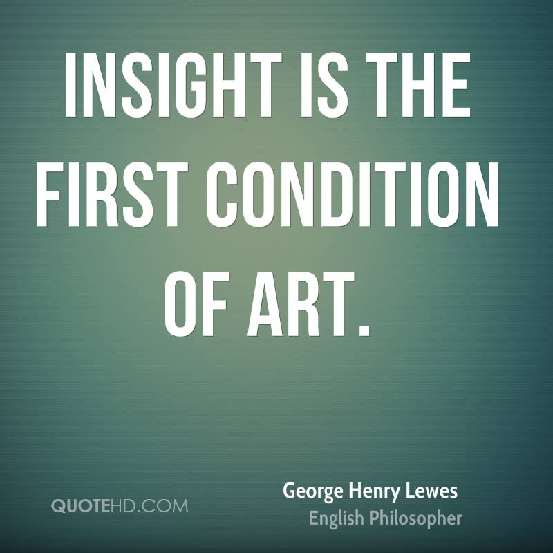 Insight is the first condition of Art.