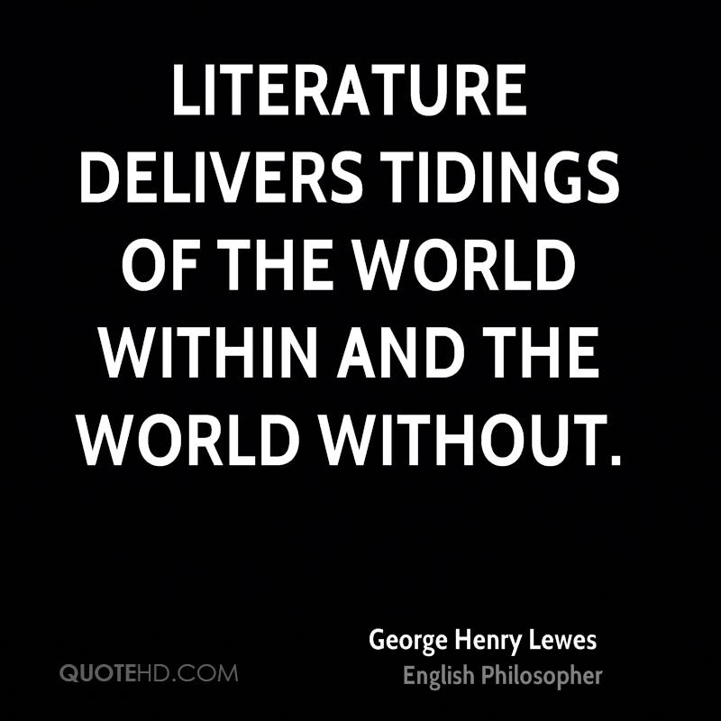 Literature delivers tidings of the world within and the world without.