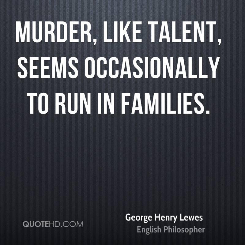 Murder, like talent, seems occasionally to run in families.