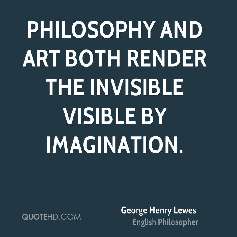 Philosophy and Art both render the invisible visible by imagination.