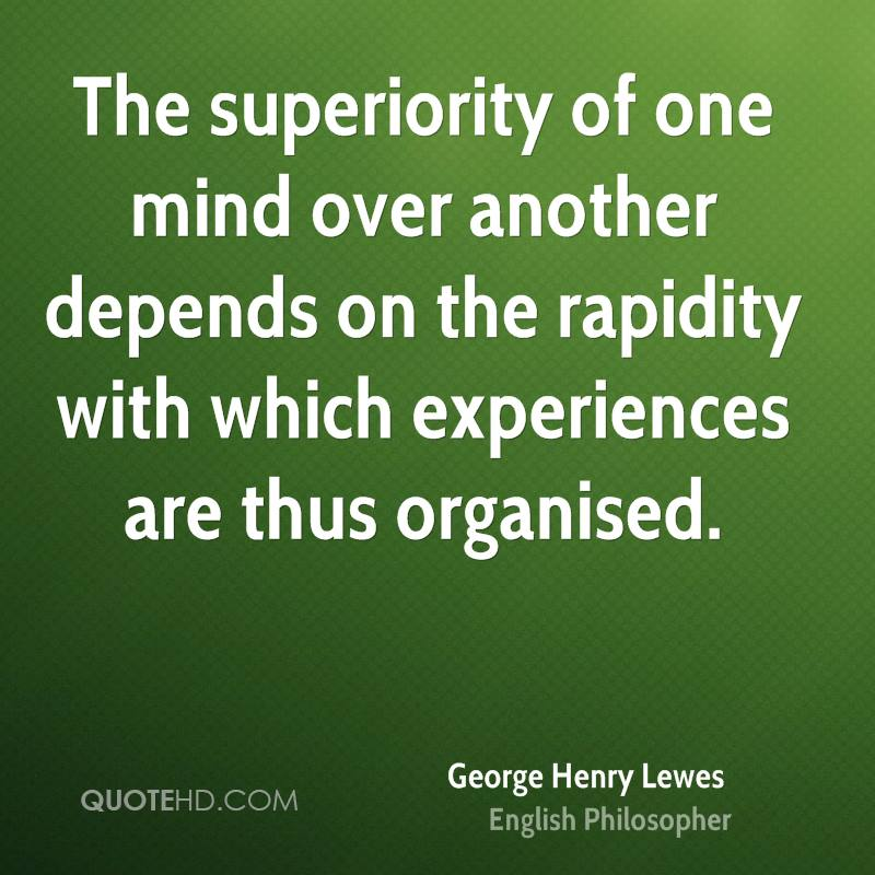 The superiority of one mind over another depends on the rapidity with which experiences are thus organised.