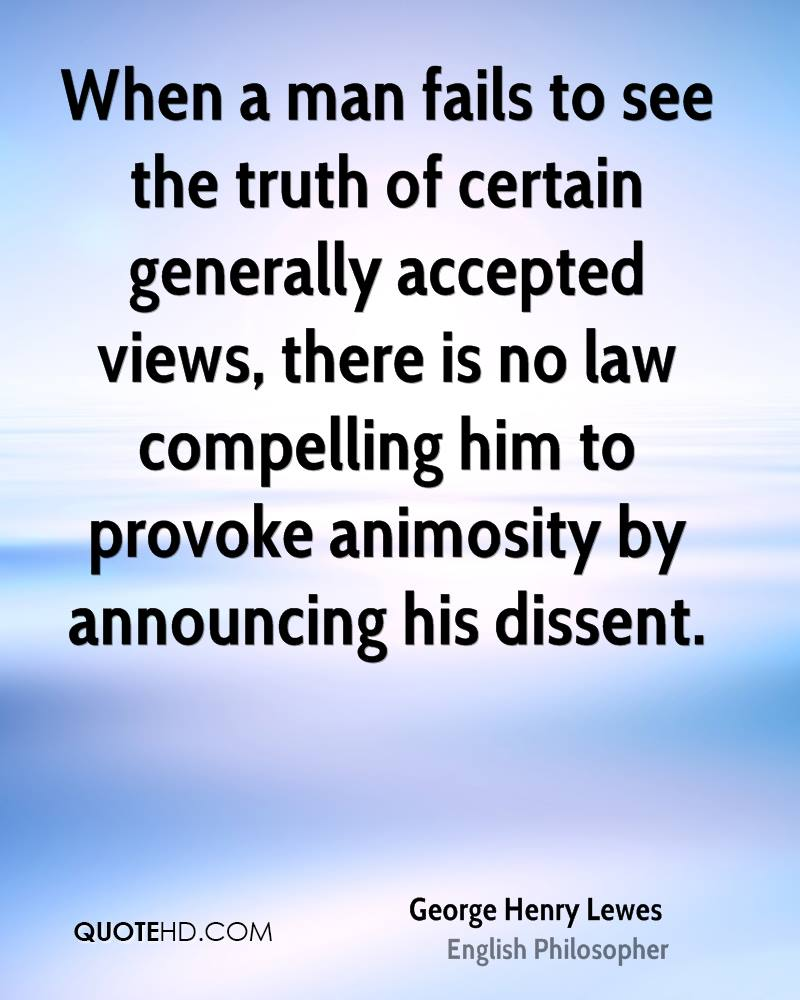 When a man fails to see the truth of certain generally accepted views, there is no law compelling him to provoke animosity by announcing his dissent.