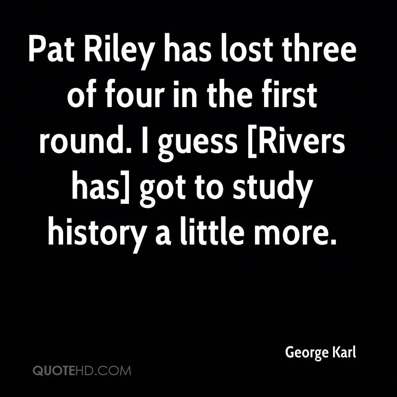 Pat Riley has lost three of four in the first round. I guess [Rivers has] got to study history a little more.