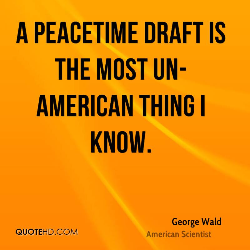 A peacetime draft is the most un-American thing I know.