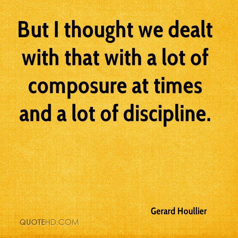 But I thought we dealt with that with a lot of composure at times and a lot of discipline.