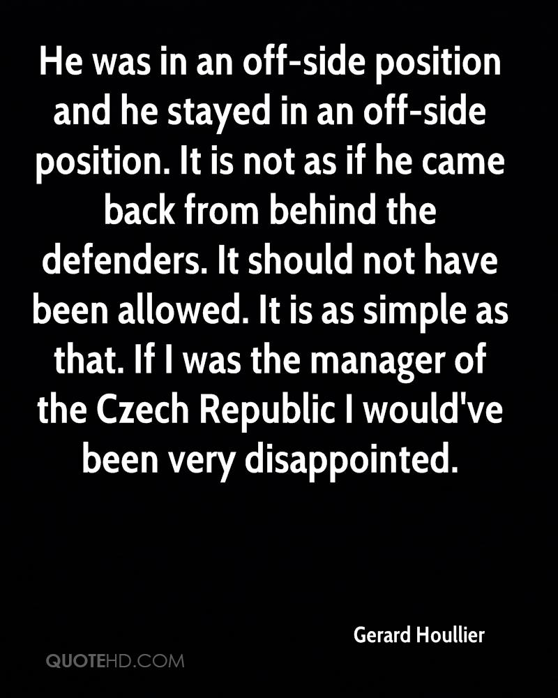 He was in an off-side position and he stayed in an off-side position. It is not as if he came back from behind the defenders. It should not have been allowed. It is as simple as that. If I was the manager of the Czech Republic I would've been very disappointed.