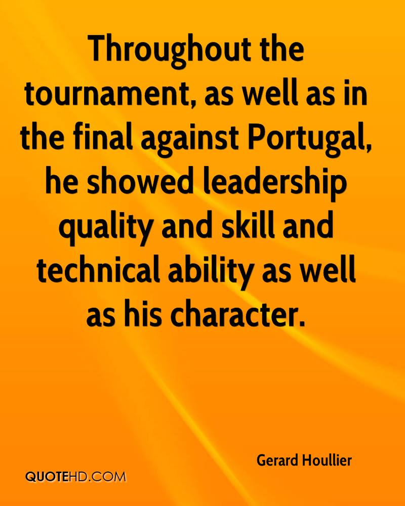 Throughout the tournament, as well as in the final against Portugal, he showed leadership quality and skill and technical ability as well as his character.
