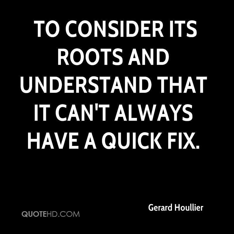 to consider its roots and understand that it can't always have a quick fix.