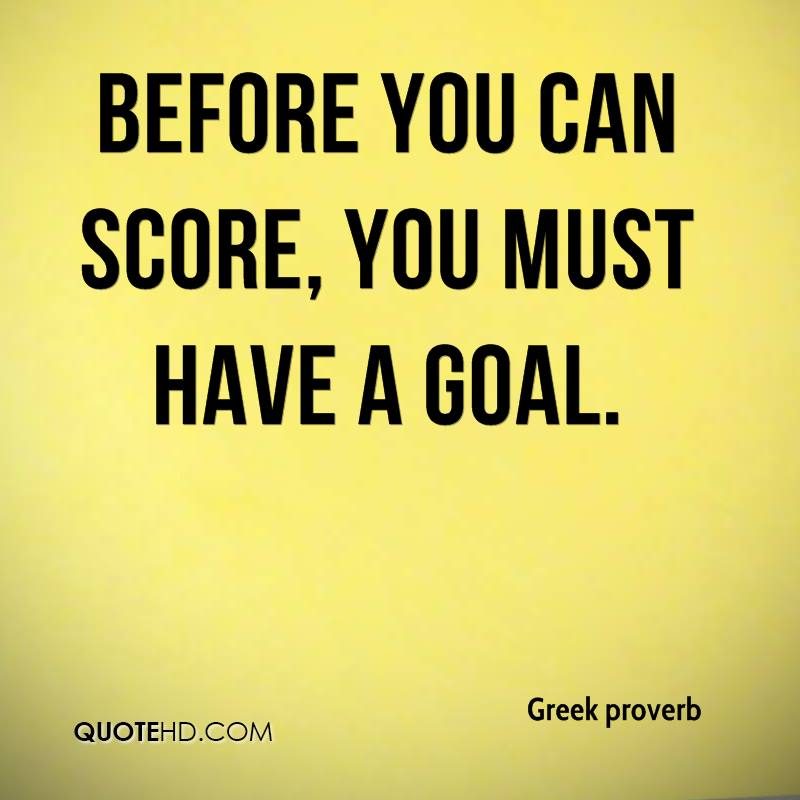 Before you can score, you must have a goal.