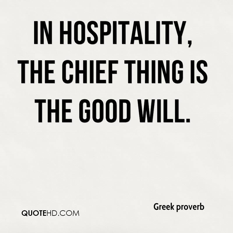 In hospitality, the chief thing is the good will.