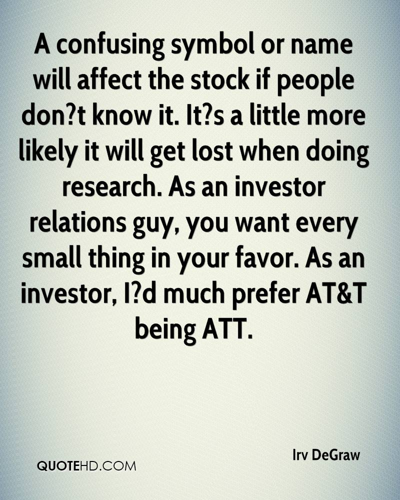 Irv degraw quotes quotehd a confusing symbol or name will affect the stock if people dont know it buycottarizona