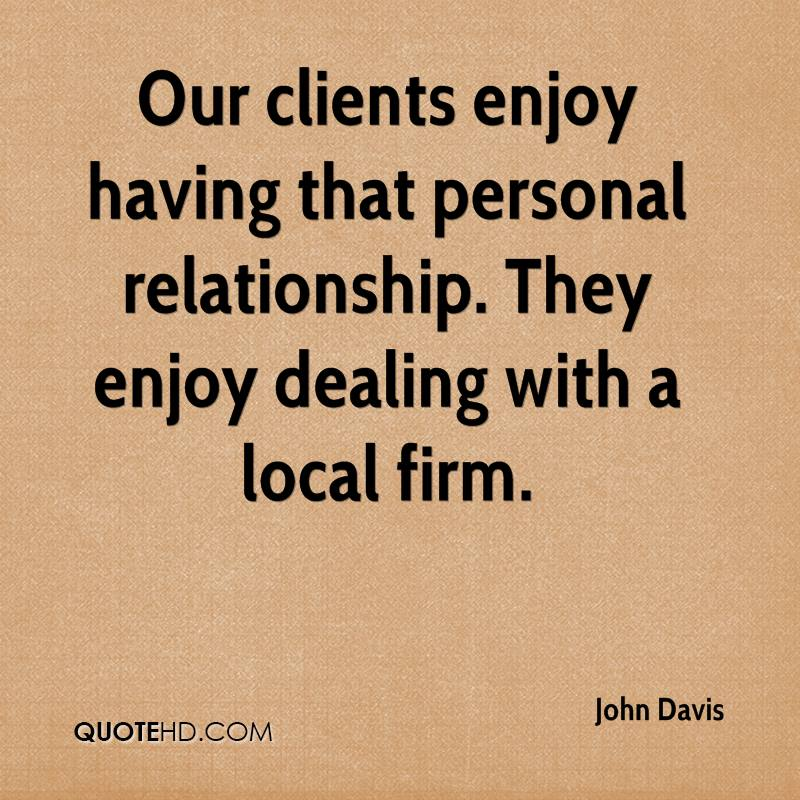 Our clients enjoy having that personal relationship. They enjoy dealing with a local firm.