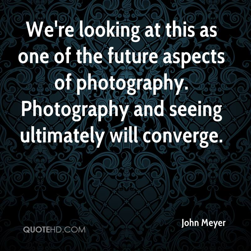 We're looking at this as one of the future aspects of photography. Photography and seeing ultimately will converge.
