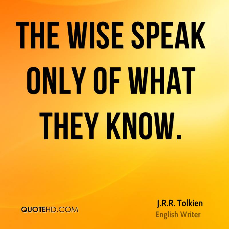 The wise speak only of what they know.