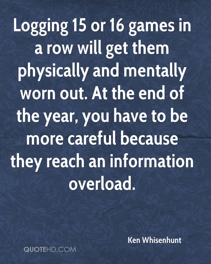 Logging 15 or 16 games in a row will get them physically and mentally worn out. At the end of the year, you have to be more careful because they reach an information overload.