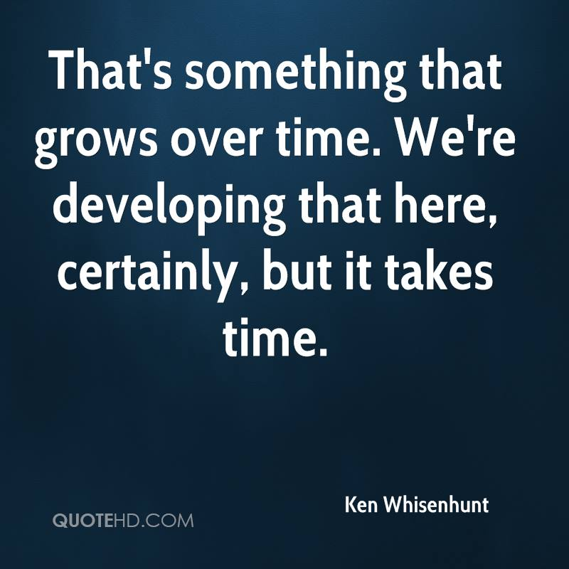 That's something that grows over time. We're developing that here, certainly, but it takes time.