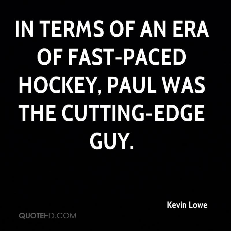 In terms of an era of fast-paced hockey, Paul was the cutting-edge guy.
