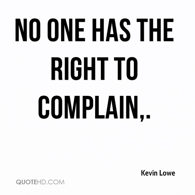 No one has the right to complain.