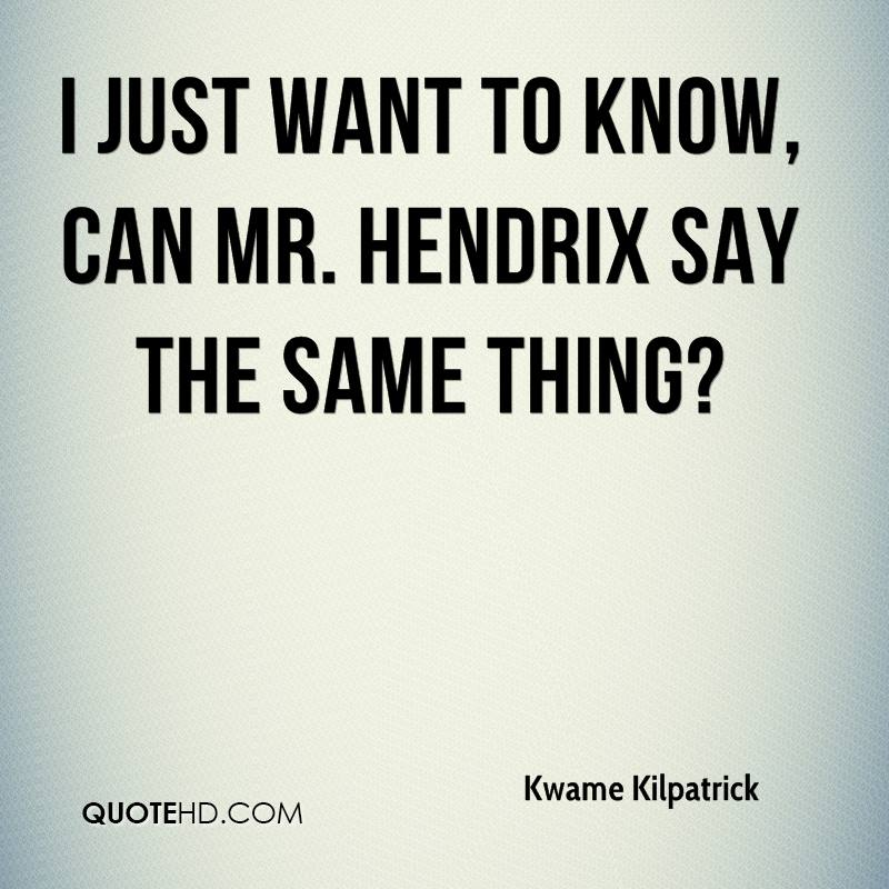 I just want to know, can Mr. Hendrix say the same thing?