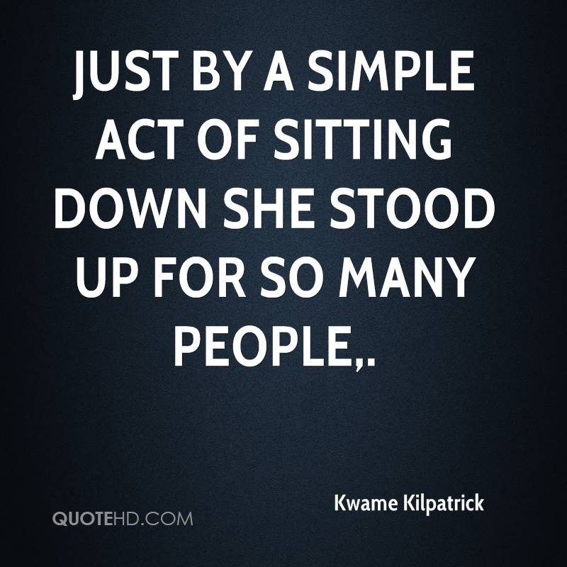 Just by a simple act of sitting down she stood up for so many people.