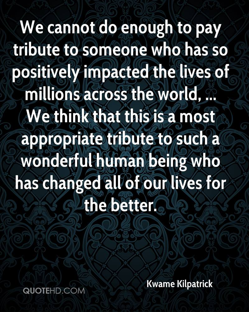 We cannot do enough to pay tribute to someone who has so positively impacted the lives of millions across the world, ... We think that this is a most appropriate tribute to such a wonderful human being who has changed all of our lives for the better.