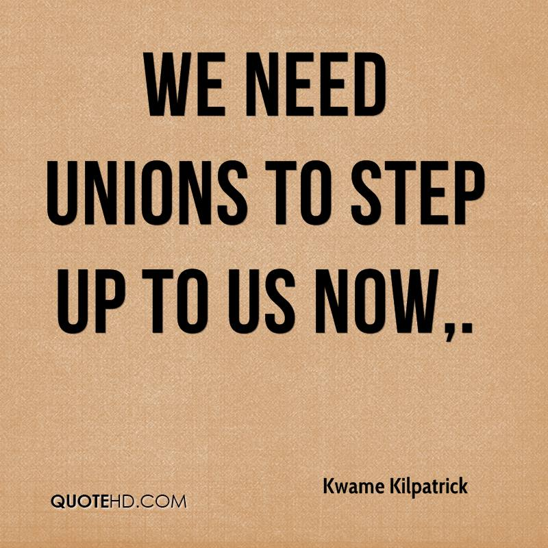 We need unions to step up to us now.