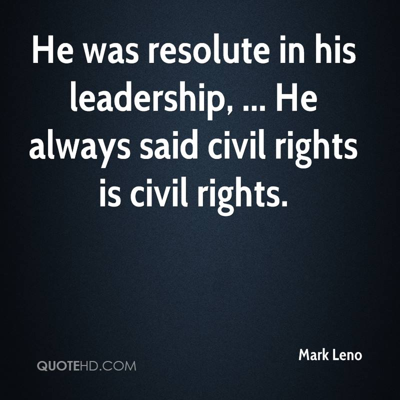 He was resolute in his leadership, ... He always said civil rights is civil rights.