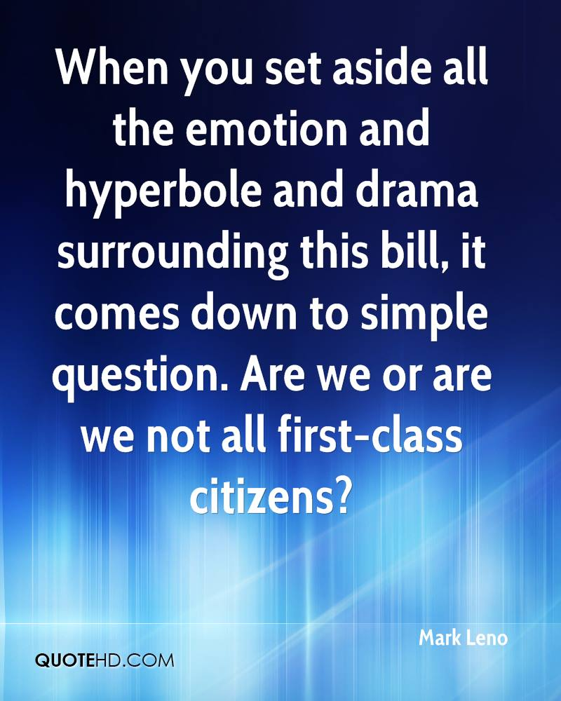 When you set aside all the emotion and hyperbole and drama surrounding this bill, it comes down to simple question. Are we or are we not all first-class citizens?