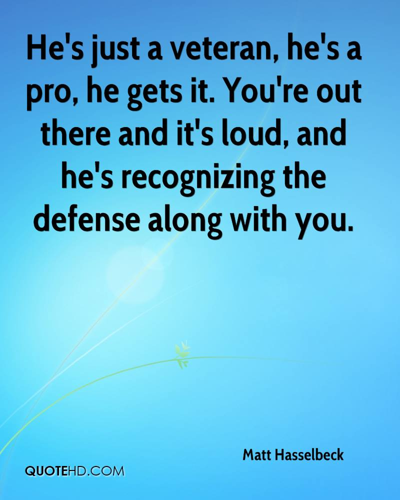 He's just a veteran, he's a pro, he gets it. You're out there and it's loud, and he's recognizing the defense along with you.