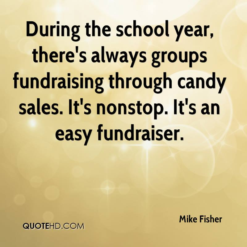During the school year, there's always groups fundraising through candy sales. It's nonstop. It's an easy fundraiser.