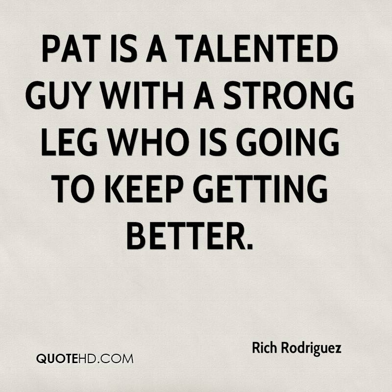 Pat is a talented guy with a strong leg who is going to keep getting better.