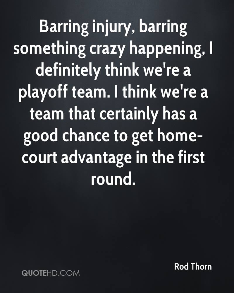 Barring injury, barring something crazy happening, I definitely think we're a playoff team. I think we're a team that certainly has a good chance to get home-court advantage in the first round.