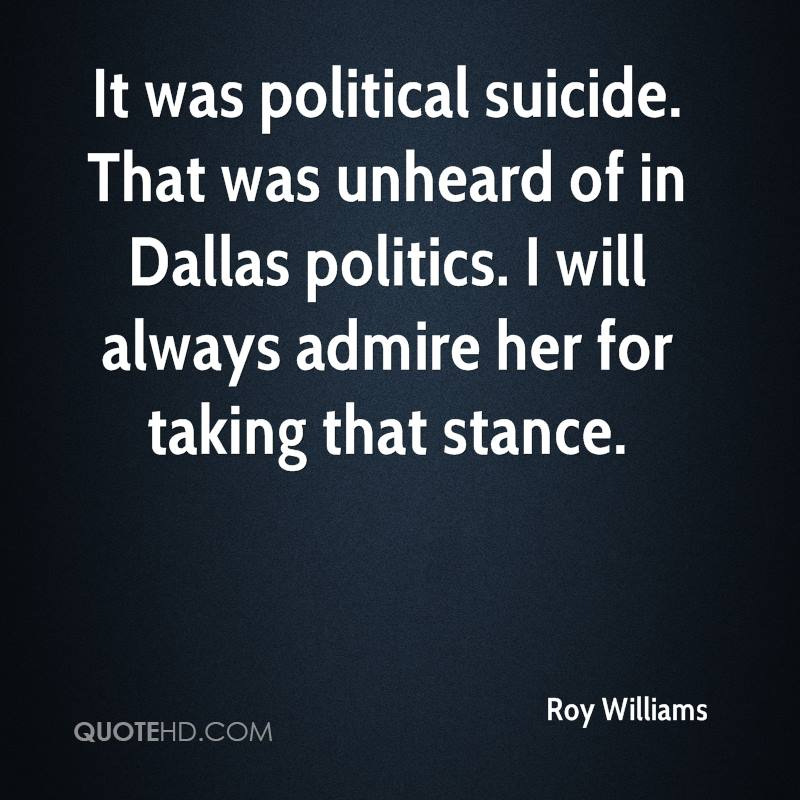 It was political suicide. That was unheard of in Dallas politics. I will always admire her for taking that stance.