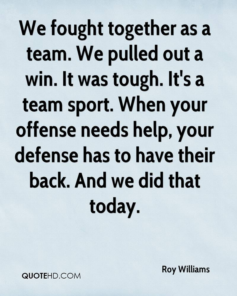 We fought together as a team. We pulled out a win. It was tough. It's a team sport. When your offense needs help, your defense has to have their back. And we did that today.
