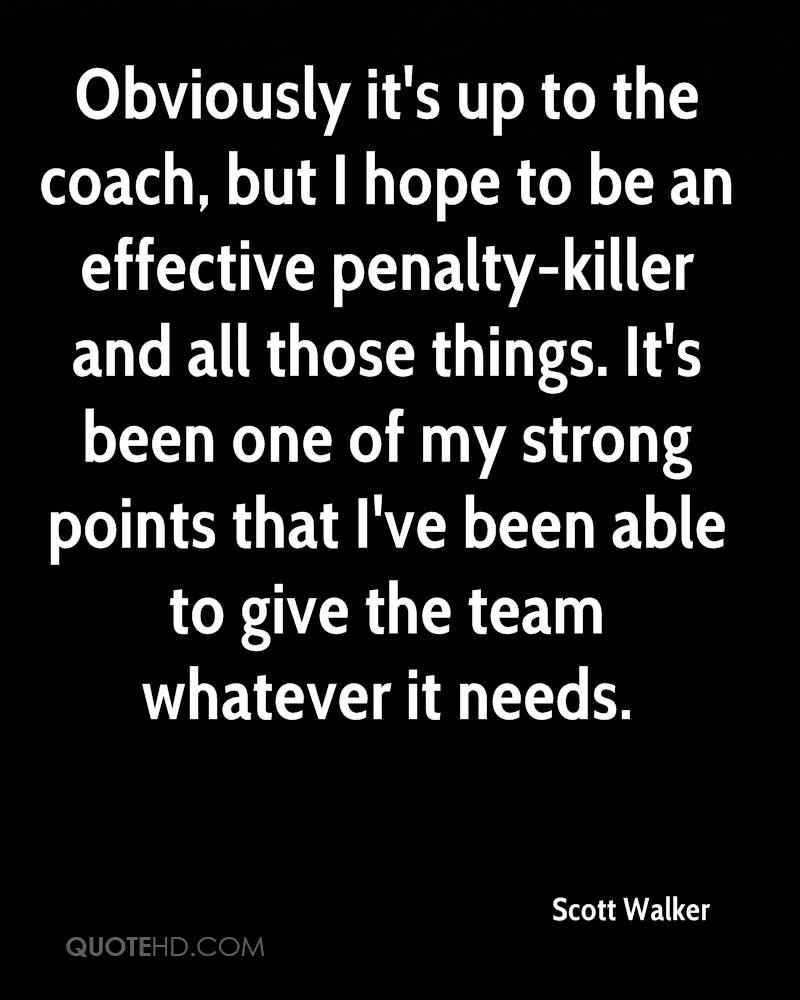 Obviously it's up to the coach, but I hope to be an effective penalty-killer and all those things. It's been one of my strong points that I've been able to give the team whatever it needs.