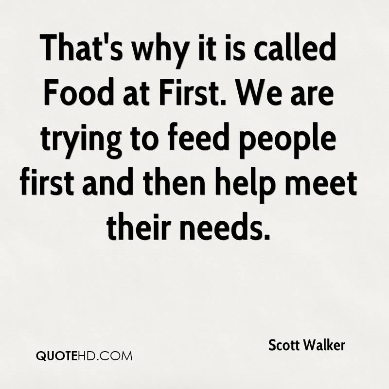 That's why it is called Food at First. We are trying to feed people first and then help meet their needs.