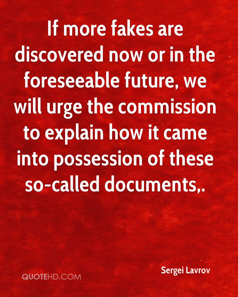If more fakes are discovered now or in the foreseeable future, we will urge the commission to explain how it came into possession of these so-called documents.