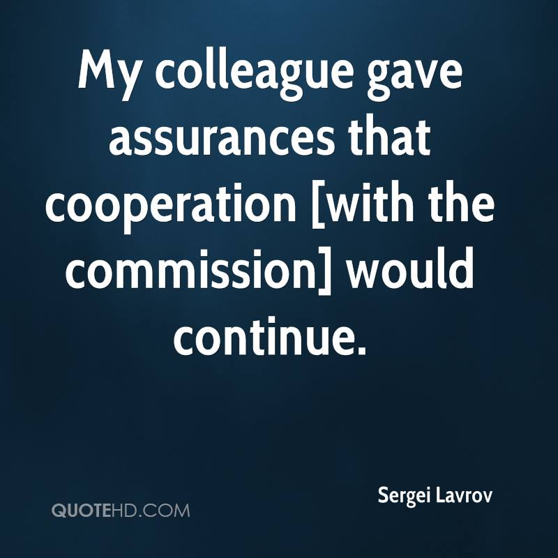 My colleague gave assurances that cooperation [with the commission] would continue.