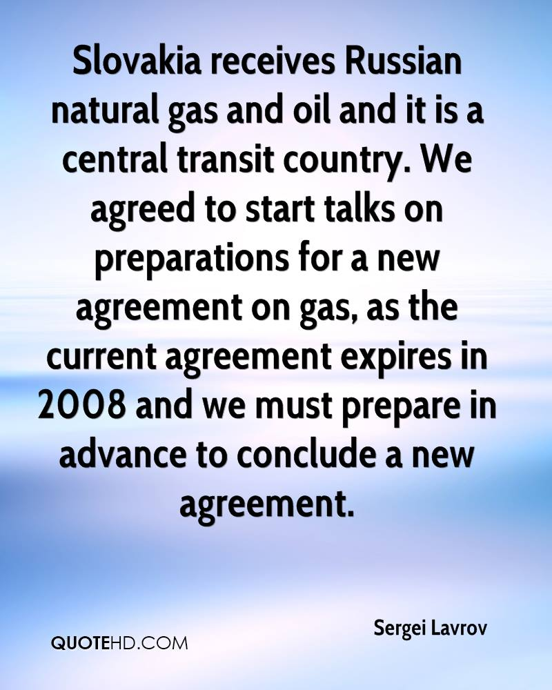 Slovakia receives Russian natural gas and oil and it is a central transit country. We agreed to start talks on preparations for a new agreement on gas, as the current agreement expires in 2008 and we must prepare in advance to conclude a new agreement.