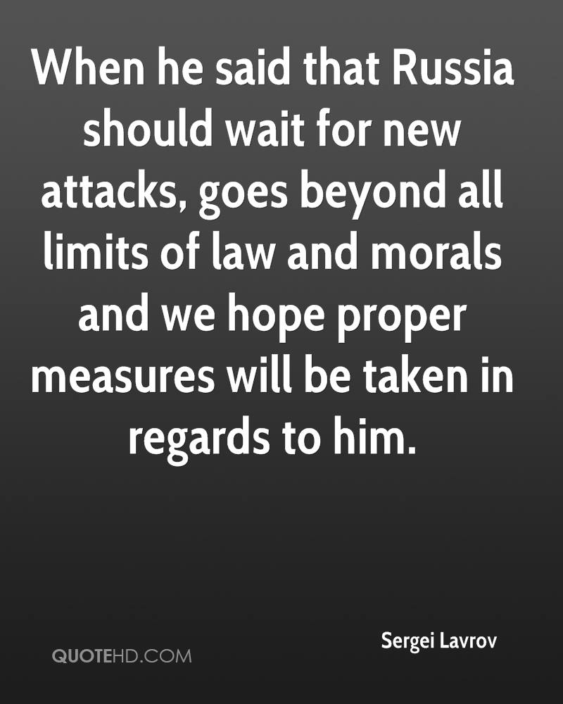 When he said that Russia should wait for new attacks, goes beyond all limits of law and morals and we hope proper measures will be taken in regards to him.