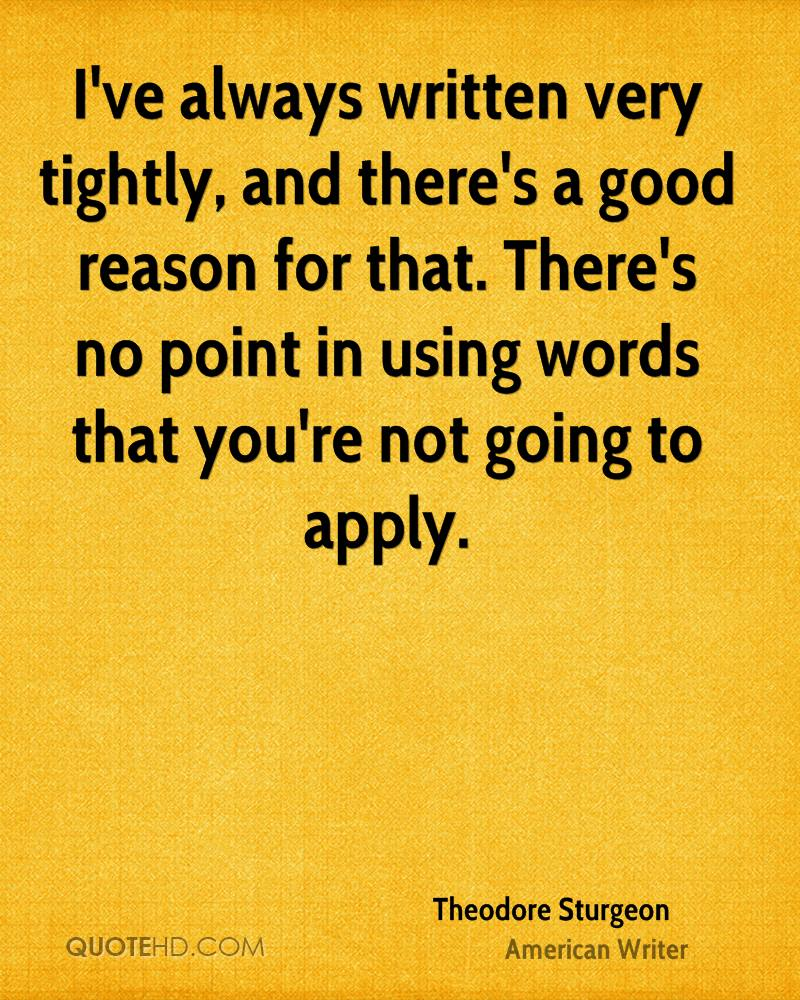 I've always written very tightly, and there's a good reason for that. There's no point in using words that you're not going to apply.
