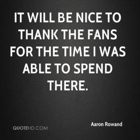 It will be nice to thank the fans for the time I was able to spend there.